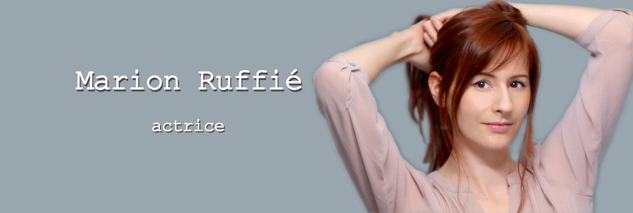 Marion Ruffié  * actrice